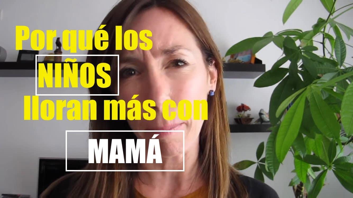 ¿Por qué los niños lloran más con mamá?